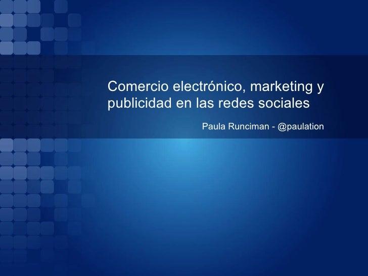 Comercio electrónico, marketing ypublicidad en las redes sociales              Paula Runciman - @paulation