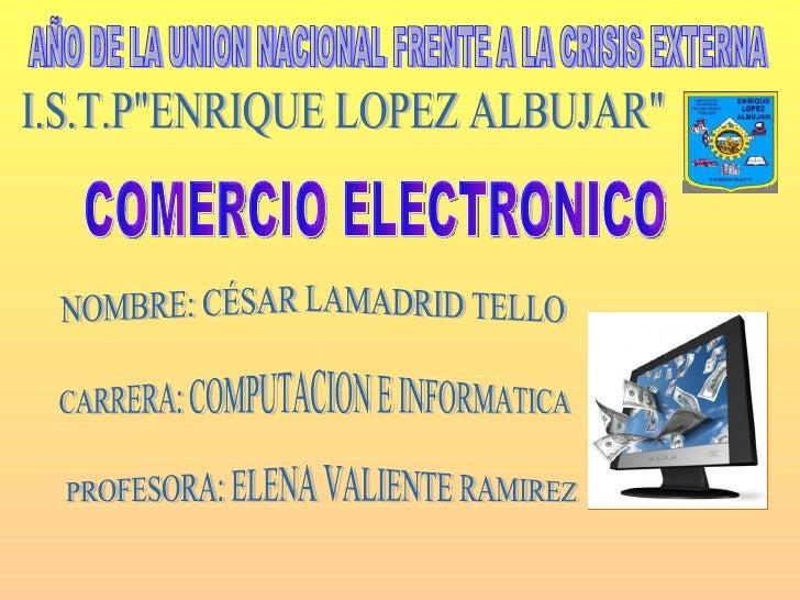 Comercio Electrónico Es cualquier tipo de transacción comercial en la que ambas partes participan de forma electrónica, en...
