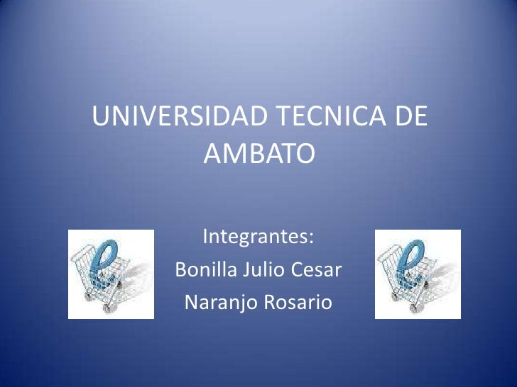 UNIVERSIDAD TECNICA DE AMBATO<br />Integrantes:<br />Bonilla Julio Cesar<br />Naranjo Rosario <br />