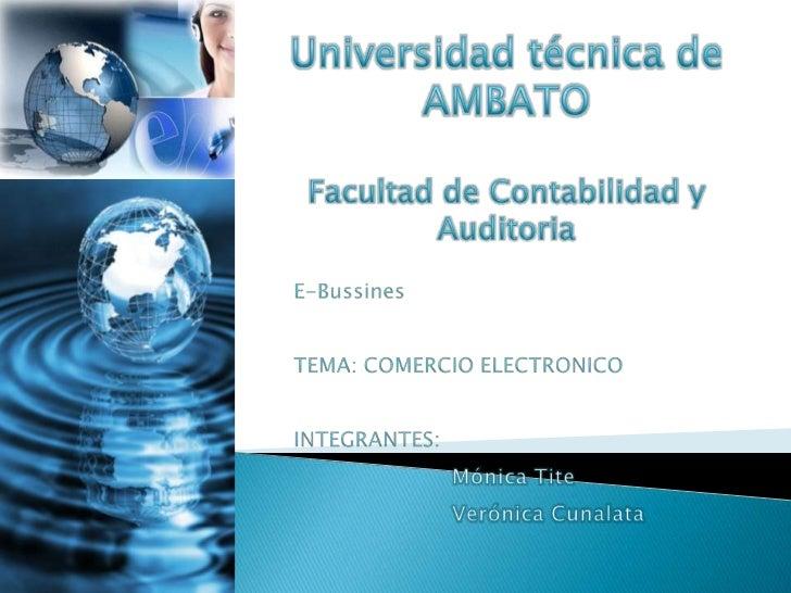 Universidad técnica de AMBATOFacultad de Contabilidad y Auditoria<br />E-Bussines<br />TEMA: COMERCIO ELECTRONICO<br />INT...