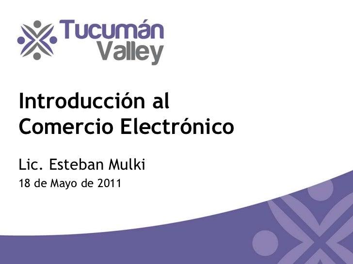 Introducción alComercio Electrónico<br />Lic. Esteban Mulki<br />18 de Mayo de 2011<br />