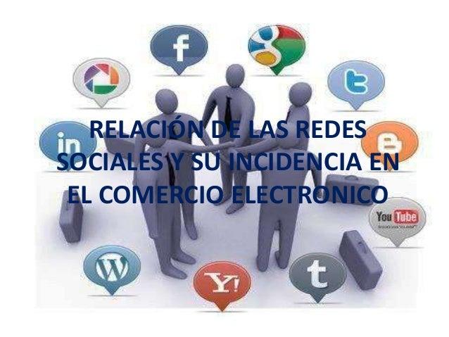 RELACIÓN DE LAS REDESSOCIALES Y SU INCIDENCIA EN EL COMERCIO ELECTRONICO