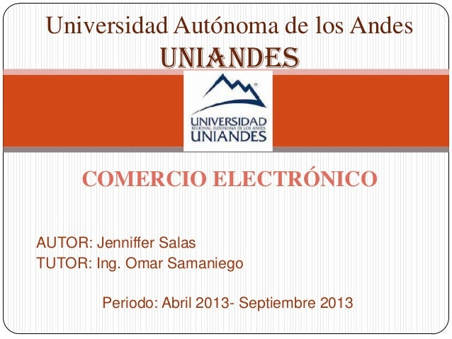 AUTOR: Jenniffer SalasTUTOR: Ing. Omar SamaniegoPeriodo: Abril 2013- Septiembre 2013Universidad Autónoma de los AndesUNIAN...
