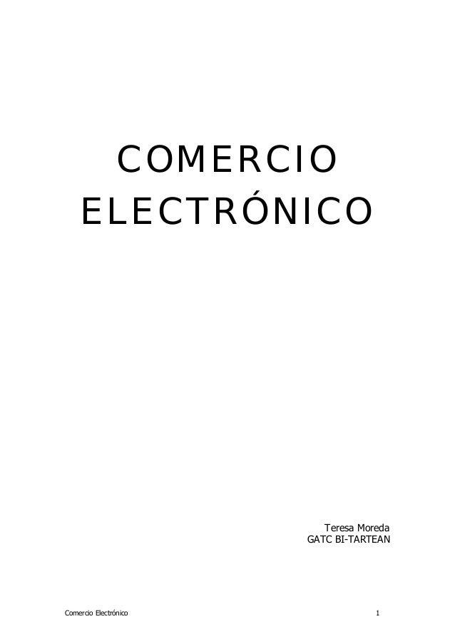 COMERCIO ELECTRÓNICO  Teresa Moreda GATC BI-TARTEAN  Comercio Electrónico  1