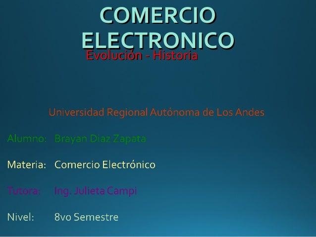COMERCIOCOMERCIO ELECTRONICOELECTRONICOEvolución - HistoriaEvolución - Historia