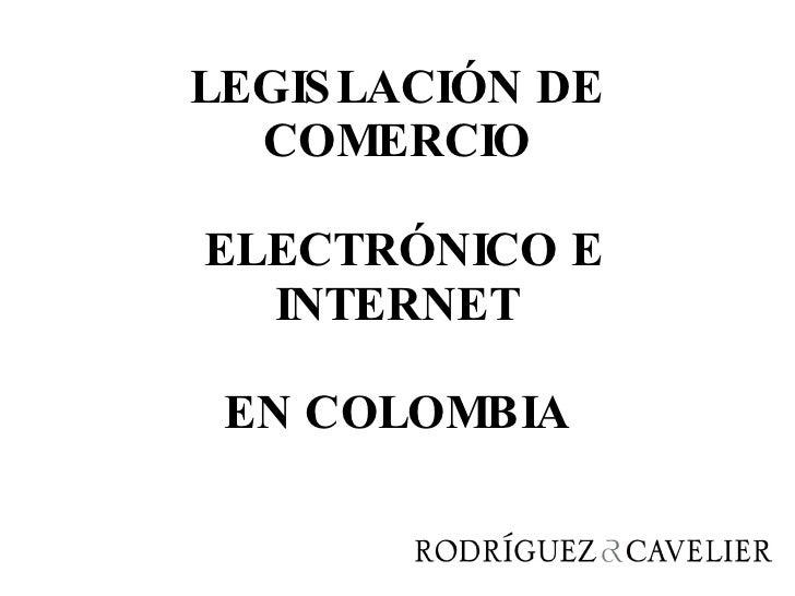 LEGISLACIÓN DE COMERCIO  ELECTRÓNICO E INTERNET EN COLOMBIA
