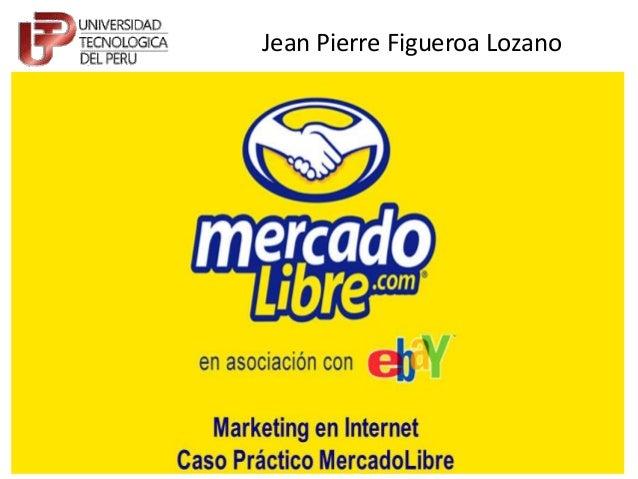 Jean Pierre Figueroa LozanoMERCADO LIBRE