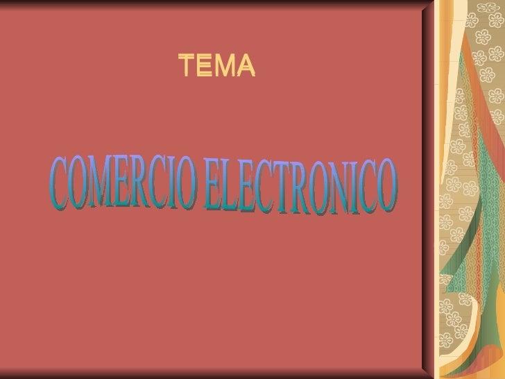 TEMA COMERCIO ELECTRONICO TEMA COMERCIO ELECTRONICO