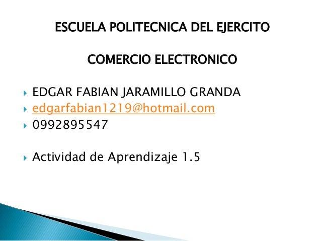 ESCUELA POLITECNICA DEL EJERCITO             COMERCIO ELECTRONICO   EDGAR FABIAN JARAMILLO GRANDA   edgarfabian1219@hotm...