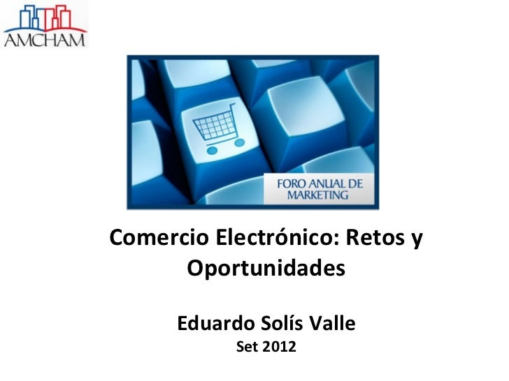 Comercio Electrónico: Retos y      Oportunidades      Eduardo Solís Valle            Set 2012