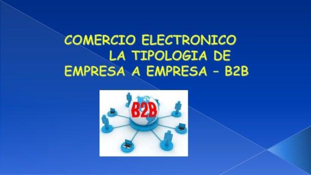Empresa a Empresa (B2B) se aplica a las  relaciones comerciales electrónicas entre  empresas (por ejemplo, sólo entre empr...
