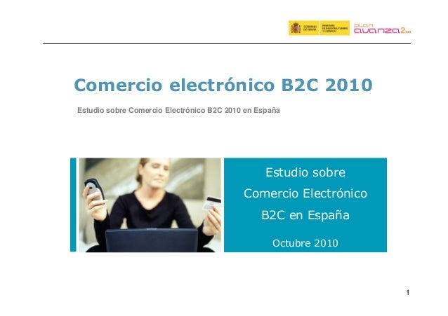 1 Comercio electrónico B2C 2010 Estudio sobre Comercio Electrónico B2C en España Octubre 2010 Estudio sobre Comercio Elect...