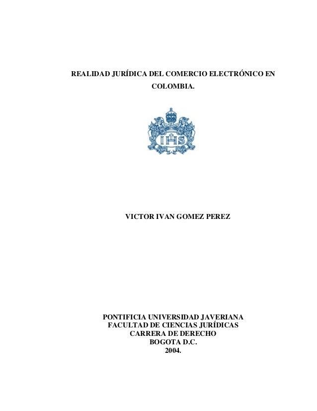 REALIDAD JURÍDICA DEL COMERCIO ELECTRÓNICO EN COLOMBIA. VICTOR IVAN GOMEZ PEREZ PONTIFICIA UNIVERSIDAD JAVERIANA FACULTAD ...
