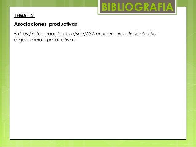 BIBLIOGRAFIATEMA : 2Asociaciones productivashttps://sites.google.com/site/532microemprendimiento1/la-organizacion-product...