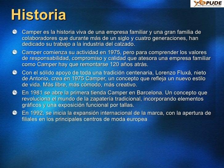 Historia <ul><li>Camper es la historia viva de una empresa familiar y una gran familia de colaboradores que durante más de...