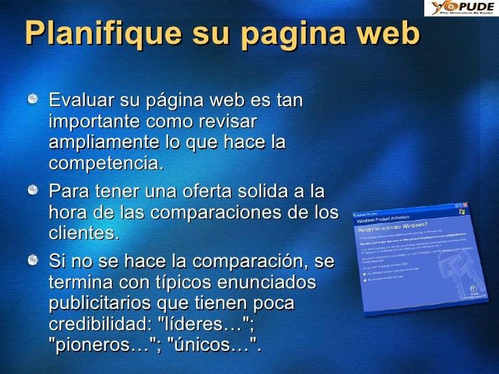 Planifique su pagina web <ul><li>Evaluar su página web es tan importante como revisar ampliamente lo que hace la competenc...