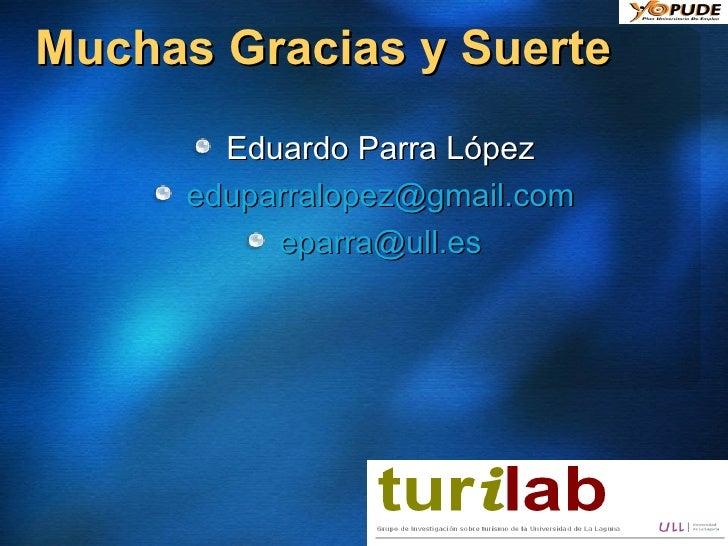 Muchas Gracias y Suerte <ul><li>Eduardo Parra López </li></ul><ul><li>[email_address] </li></ul><ul><li>[email_address] </...