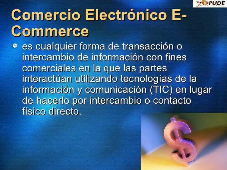 Comercio Electrónico E-Commerce <ul><li>es cualquier forma de transacción o intercambio de información con fines comercial...