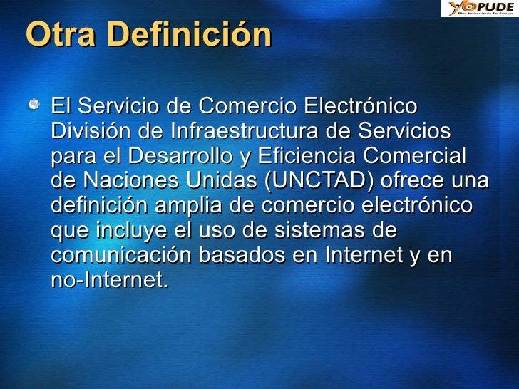 Otra Definición <ul><li>El Servicio de Comercio Electrónico División de Infraestructura de Servicios para el Desarrollo y ...