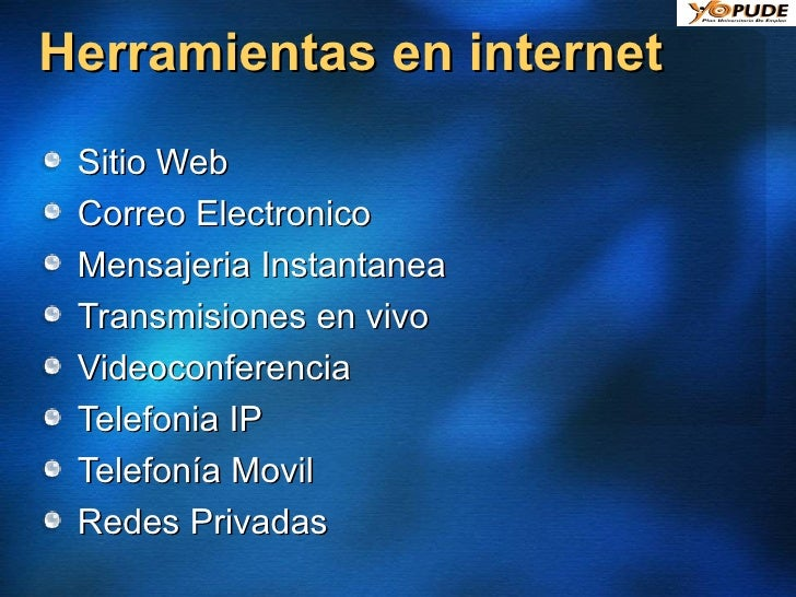 Herramientas en internet <ul><li>Sitio Web </li></ul><ul><li>Correo Electronico </li></ul><ul><li>Mensajeria Instantanea <...