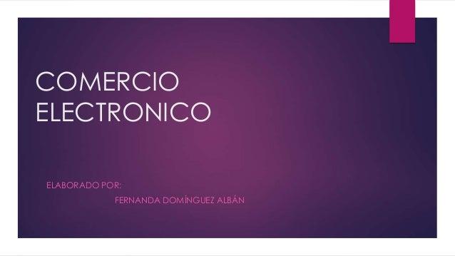 COMERCIO ELECTRONICO ELABORADO POR: FERNANDA DOMÍNGUEZ ALBÁN