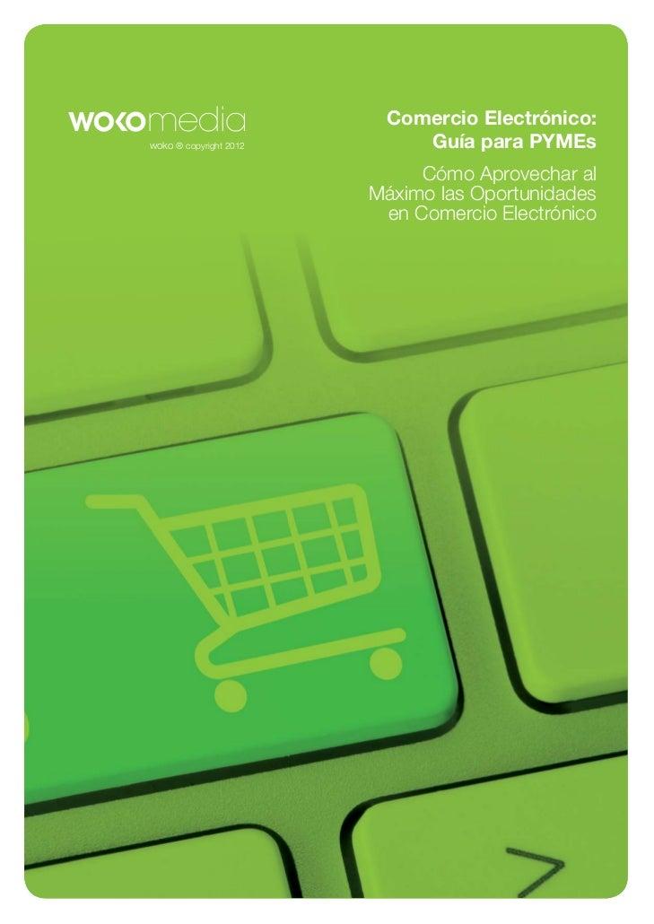 Comercio Electrónico:woko ® copyright 2012       Guía para PYMEs                             Cómo Aprovechar al           ...