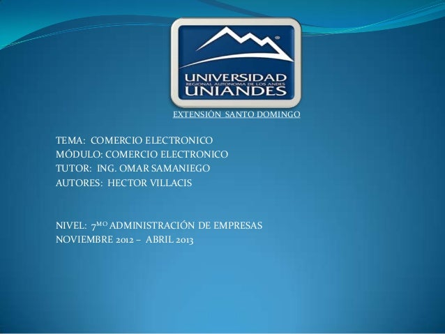 EXTENSIÓN SANTO DOMINGOTEMA: COMERCIO ELECTRONICOMÓDULO: COMERCIO ELECTRONICOTUTOR: ING. OMAR SAMANIEGOAUTORES: HECTOR VIL...
