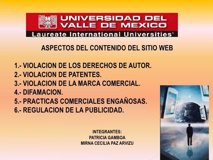 ASPECTOS DEL CONTENIDO DEL SITIO WEB<br />1.- VIOLACION DE LOS DERECHOS DE AUTOR.<br />2.- VIOLACION DE PATENTES.<br />3.-...