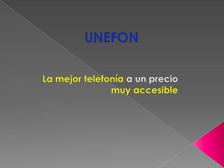 UNEFON<br />La mejor telefonía a un precio muy accesible<br />