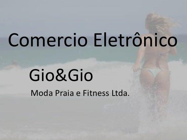 Comercio Eletrônico  Gio&Gio  Moda Praia e Fitness Ltda.