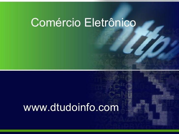 Comércio  Eletrônico www.dtudoinfo.com