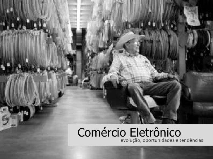 Comércio Eletrônico<br />evolução, oportunidades e tendências<br />