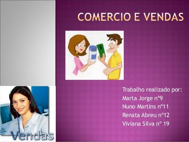 Trabalho realizado por:Marta Jorge nº9Nuno Martins nº11Renata Abreu nº12Viviana Silva nº 19