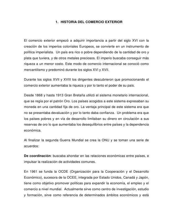 HISTORIA DEL COMERCIO EXTERIOR<br />El comercio exterior empezó a adquirir importancia a partir del siglo XVI con la creac...