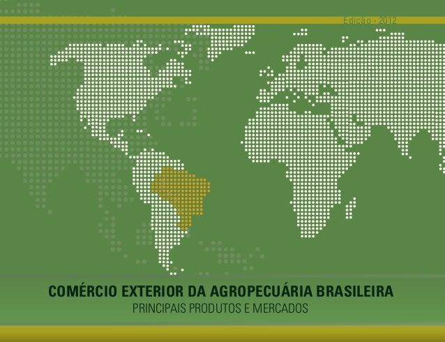 Edição - 2012COMÉRCIO EXTERIOR DA AGROPECUÁRIA BRASILEIRA          PRINCIPAIS PRODUTOS E MERCADOS