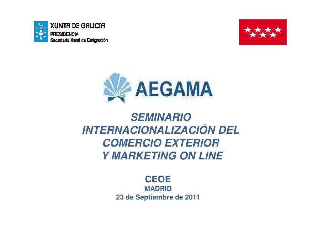 SEMINARIOINTERNACIONALIZACIÓN DEL   COMERCIO EXTERIOR   Y MARKETING ON LINE             CEOE             MADRID     23 de ...