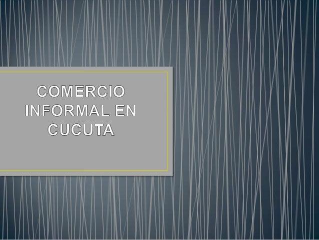 1. Presentación. 2. Comercio informal. 3. Informalidad laboral. 4. Vendedores ambulantes. 5. Factores que influyen. 6. Pro...