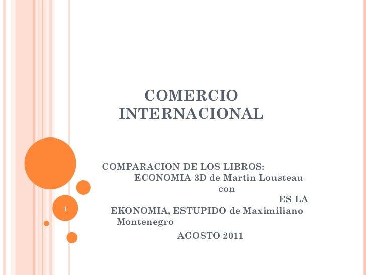 COMERCIO INTERNACIONAL COMPARACION DE LOS LIBROS:  ECONOMIA 3D de Martin Lousteau  con  ES LA EKONOMIA, ESTUPIDO de Maximi...