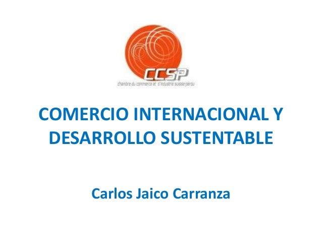 COMERCIO INTERNACIONAL Y DESARROLLO SUSTENTABLE Carlos Jaico Carranza