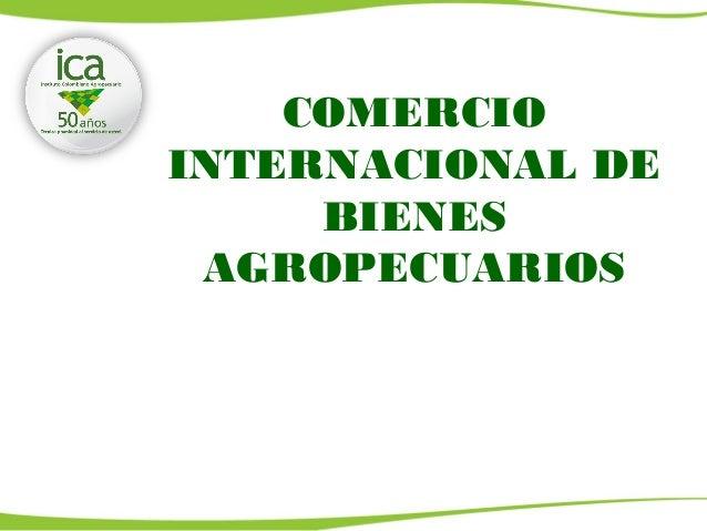 COMERCIO INTERNACIONAL DE BIENES AGROPECUARIOS