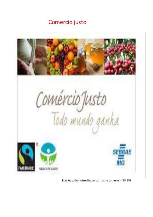 Comercio justo Este trabalho foi realizado por: Jorge carneiro nº15 9ªB
