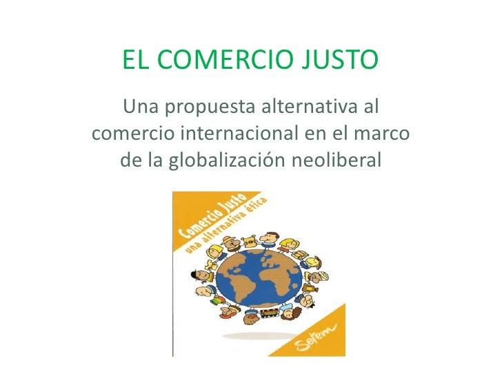 EL COMERCIO JUSTO   Una propuesta alternativa alcomercio internacional en el marco  de la globalización neoliberal