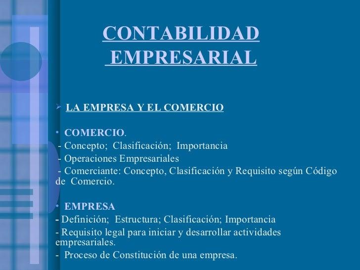 CONTABILIDAD  EMPRESARIAL <ul><li>LA EMPRESA Y EL COMERCIO </li></ul><ul><li>COMERCIO .   </li></ul><ul><li>- Concepto;  C...
