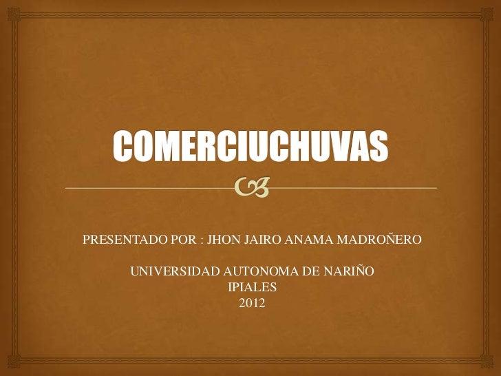 PRESENTADO POR : JHON JAIRO ANAMA MADROÑERO     UNIVERSIDAD AUTONOMA DE NARIÑO                  IPIALES                   ...