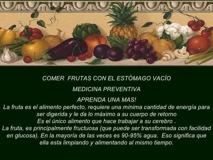 COMER  FRUTAS CON EL ESTÓMAGO VACÍO MEDICINA PREVENTIVA  APRENDA UNA MAS! La fruta es el alimento perfecto, requiere una m...