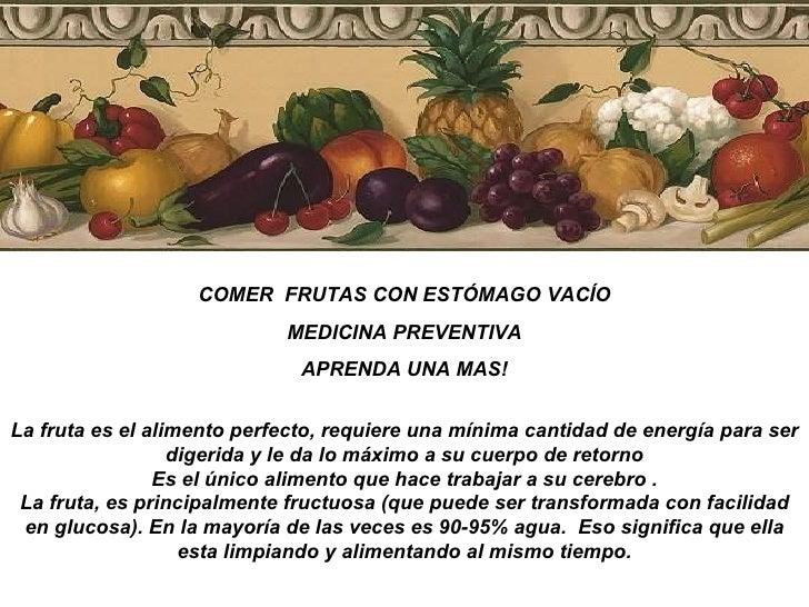 COMER  FRUTAS CON ESTÓMAGO VACÍO MEDICINA PREVENTIVA  APRENDA UNA MAS! La fruta es el alimento perfecto, requiere una míni...