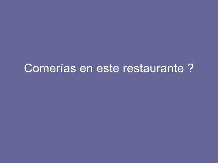 Comerías en este restaurante ?