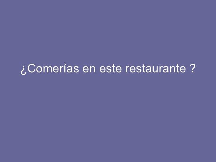 ¿Comerías en este restaurante ?