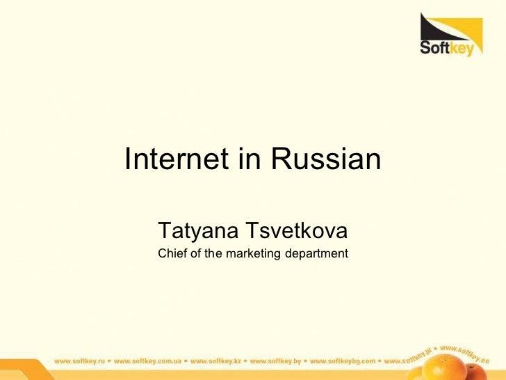 Internet in Russian Tatyana Tsvetkova Chief of the marketing department