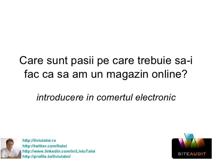 Care sunt pasii pe care trebuie sa-i fac ca sa am un magazin online? introducere in comertul electronic